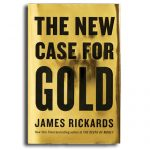 The New Case for Gold and the Gold Standard